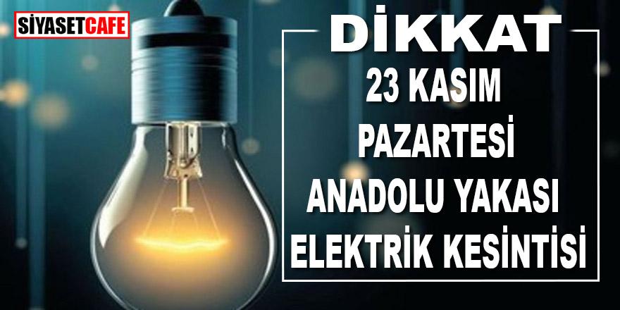 23 Kasım Pazartesi İstanbul Anadolu Yakası elektrik kesintisi