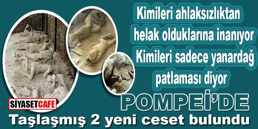 Ahlaksızlıktan helak olduğuna inanılan Pompei'de taşlaşmış ve günümüze kadar gelmiş 2 yeni ceset bulundu