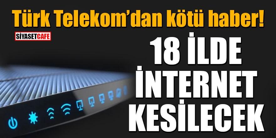 Türk Telekom'dan kötü haber: 24 ve 25 Kasım'da 18 ilde internet kesintisi yaşanacak