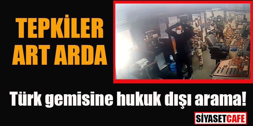 Türk gemisine hukuk dışı arama! Tepkiler art arda geldi
