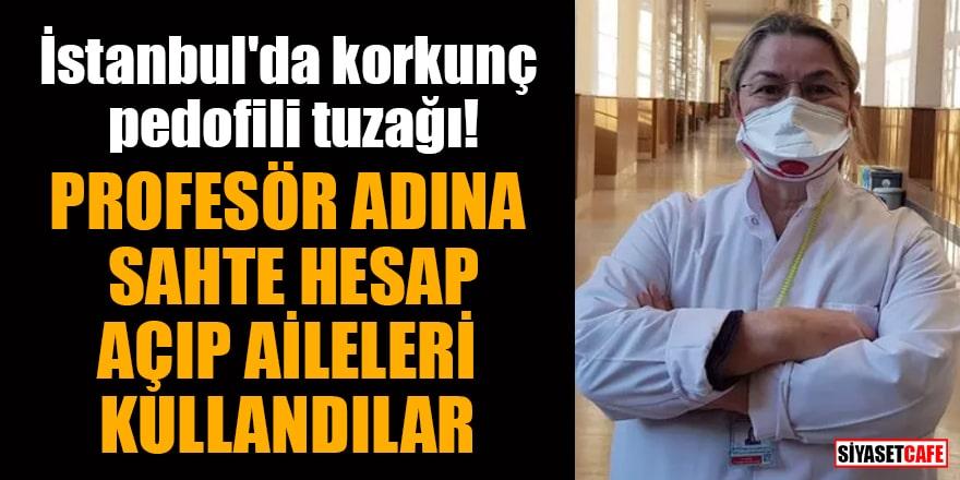 İstanbul'da korkunç pedofili tuzağı! Profesör adına sahte hesap açıp aileleri kullandılar