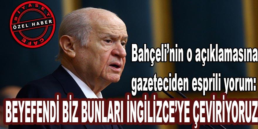 """Bahçeli'nin o açıklamasına gazeteciden esprili yorum: """"Beyefendi biz bunları İngilizce'ye çeviriyoruz"""""""