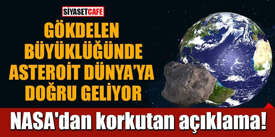 NASA: Gökdelen büyüklüğünde asteroit Dünya'ya doğru geliyor