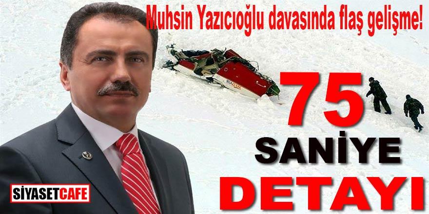 Son dakika... Muhsin Yazıcıoğlu davasında 75 saniye detayı