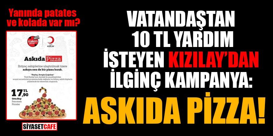 Vatandaştan 10 TL yardım isteyen Kızılay'dan ilginç kampanya: Askıda pizza!