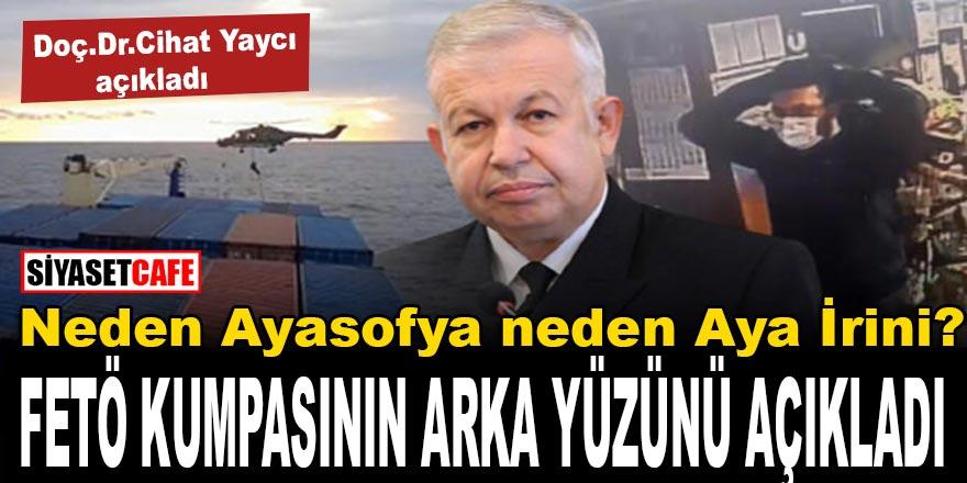 Neden Ayasofya neden Aya İrini? Emekli Paşa Doç.Dr.Cihat Yaycı FETÖ'nün gemi kumpasının arka yüzünü açıkladı!