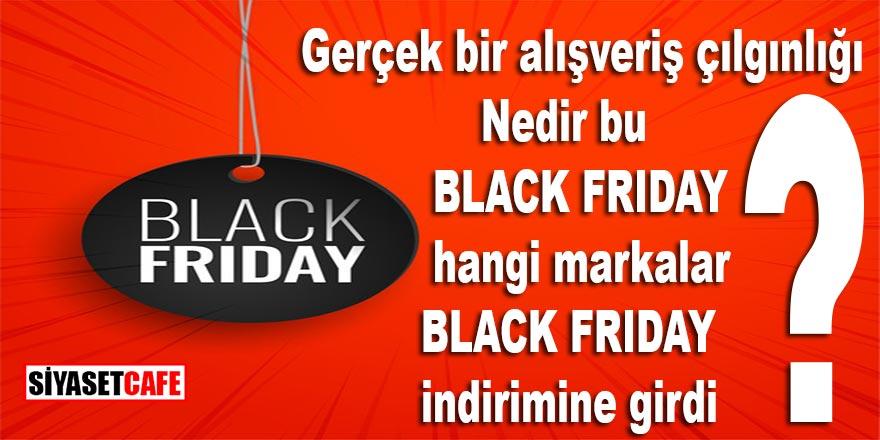 Gerçek bir alışveriş çılgınlığı...Nedir bu Black Friday? Hangi markalar Black Friday indirimine girdi?