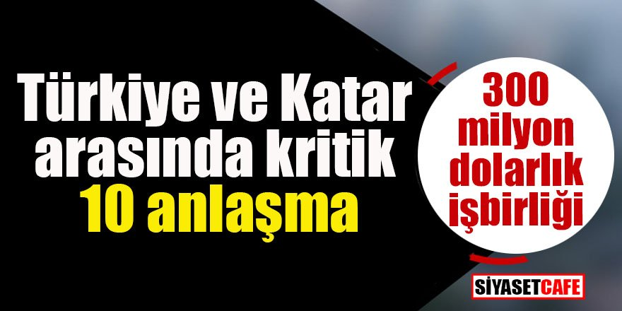 Türkiye ve Katar arasında kritik 10 anlaşma
