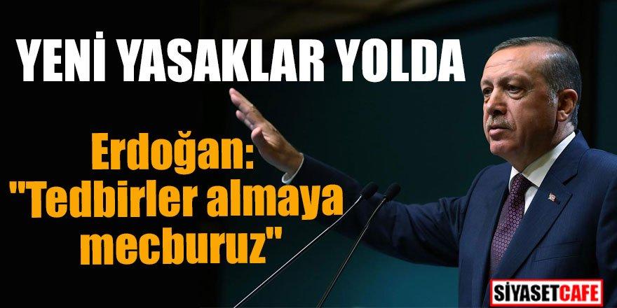"""Erdoğan: """"Tedbirler almaya mecburuz ve alacağız"""""""