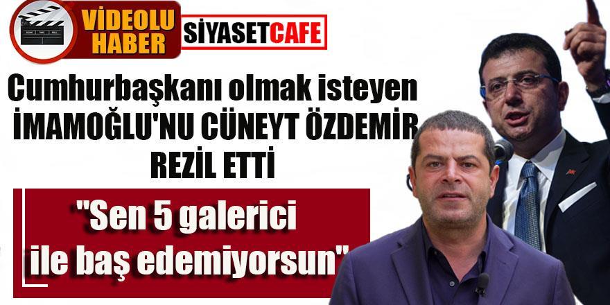 """Cüneyt Özdemir'den İmamoğlu'na sert eleştiri: """"Sen 5 galerici ile baş edemiyorsun"""""""