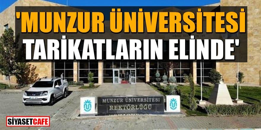 'Munzur Üniversitesi tarikatların elinde'