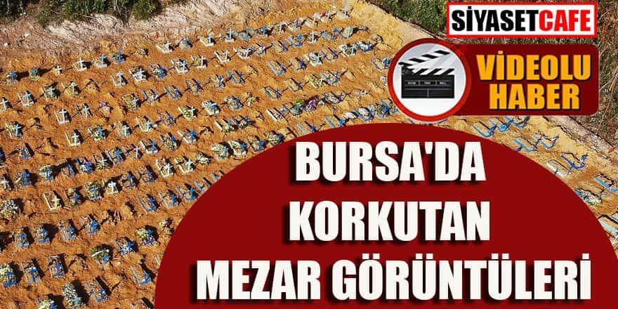 Ölüm sayısının arttığı Bursa'da korkutan mezar görüntüleri