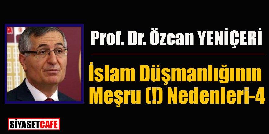 Prof. Dr. Özcan Yeniçeri yazdı:İslam Düşmanlığının Meşru (!) Nedenleri-4