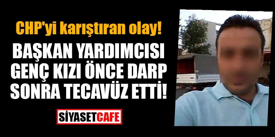 CHP'yi karıştıran olay! Başkan Yardımcısı genç kızı önce darp sonra tecavüz etti!