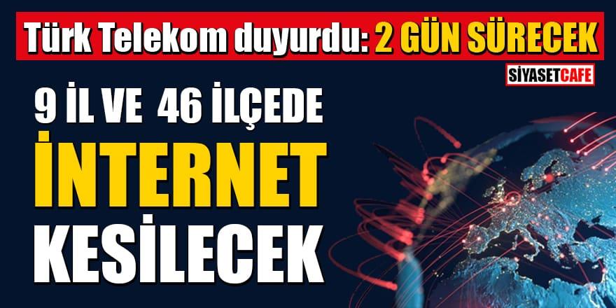 Türk Telekom duyurdu: 01 ve 02 Aralık'ta 9 il ve 46 ilçede internet kesilecek