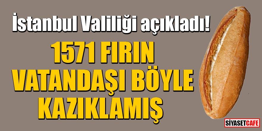 İstanbul Valiliği açıkladı! 1571 fırın vatandaşı böyle kazıklamış