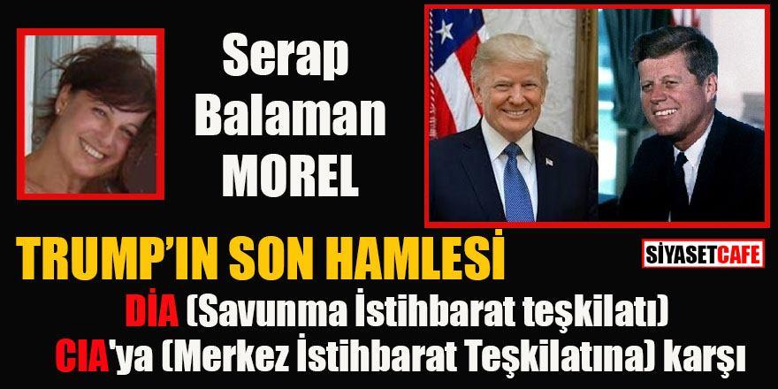 Serap Balaman Morel: Trump'ın son hamlesi: DİA, CIA'ya karşı