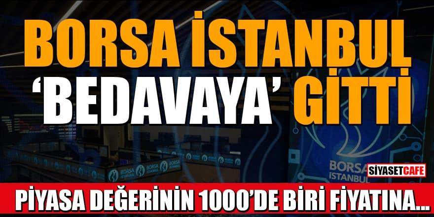 Borsa İstanbul 'Bedavaya' gitti! Piyasa değerinin 1000'de biri fiyatına satılmış