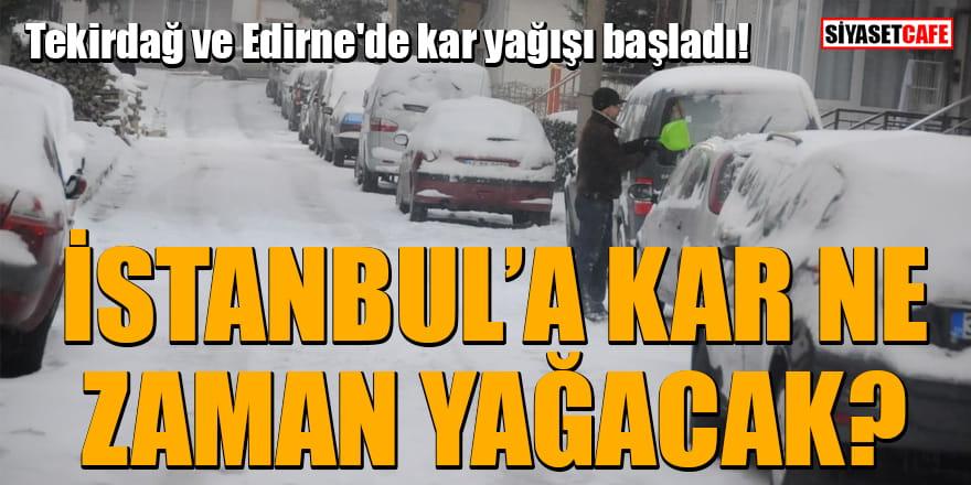 Tekirdağ ve Edirne'de kar yağışı başladı! İstanbul'a kar ne zaman yağacak?