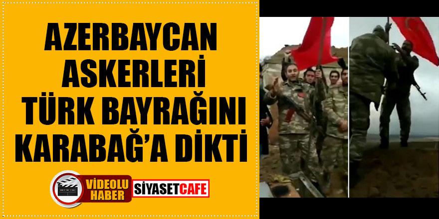Azerbaycan askerleri Türk bayrağını Karabağ'a dikti