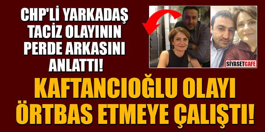 CHP'li Yarkadaş taciz olayının perde arkasını anlattı! Kaftancıoğlu olayı örtbas etmeye çalıştı
