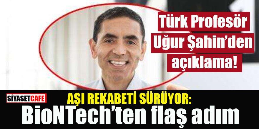Türk profesör Uğur Şahin'den açıklama! Aşı rekabetinde BioNTech'ten flaş adım