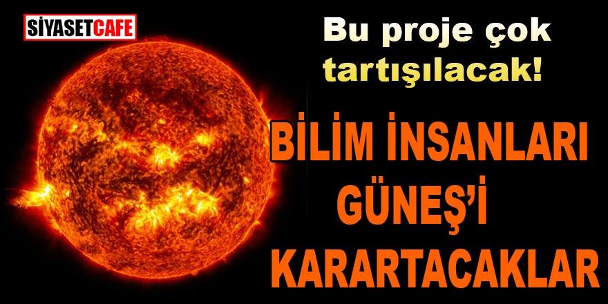Bu proje çok tartışılacak… Bilim insanlarından çılgın proje: Güneş'i karartacaklar