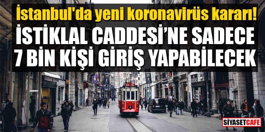 İstanbul'da yeni koronavirüs kararı! İstiklal Caddesi'ne sadece 7 bin kişi giriş yapabilecek
