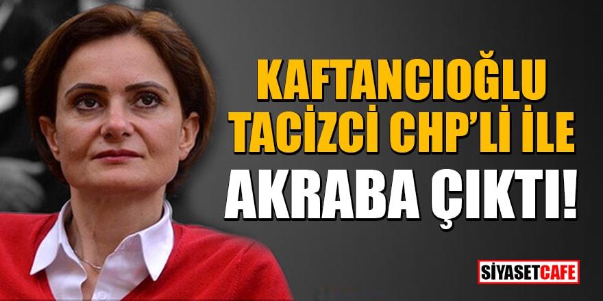 Kaftancıoğlu tacizle suçlanan CHP'li yönetici ile akraba çıktı!