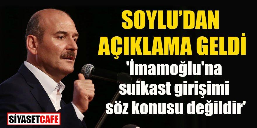 Bakan Soylu açıkladı: 'İmamoğlu'na suikast girişimi söz konusu değildir'