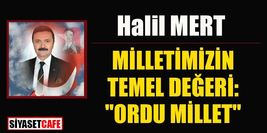 """Halil MERT yazdı: MİLLETİMİZİN TEMEL DEĞERİ: """"ORDU MİLLET"""""""