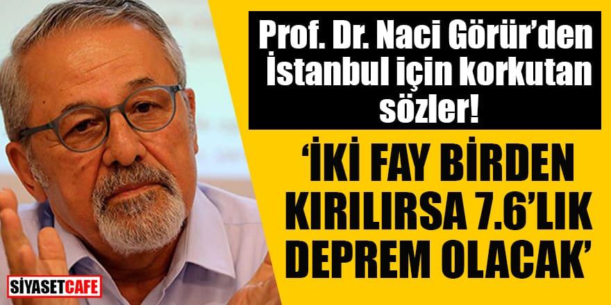 Prof. Dr. Naci Görür'den İstanbul için korkutan sözler: İki fay birden kırılırsa 7.6'lık deprem olacak!