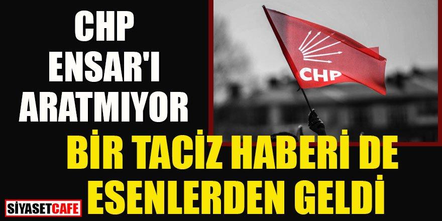 CHP'de bir skandal taciz haberi de Esenler'den geldi