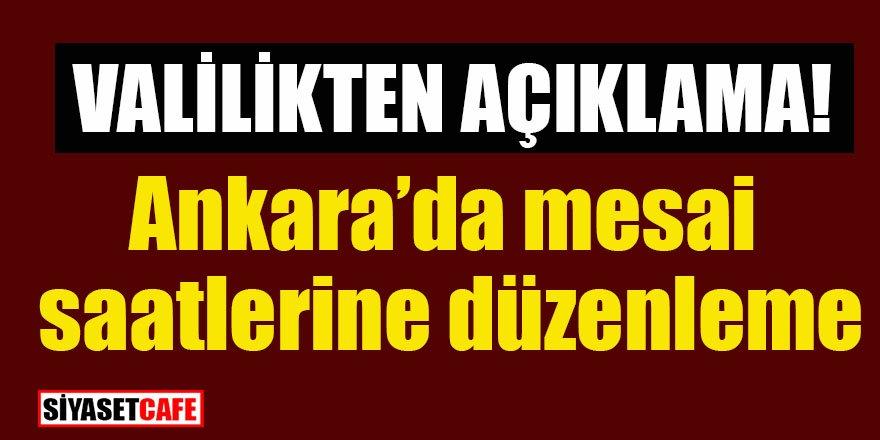 Ankara Valiliğinden mesai saatlerine düzenleme