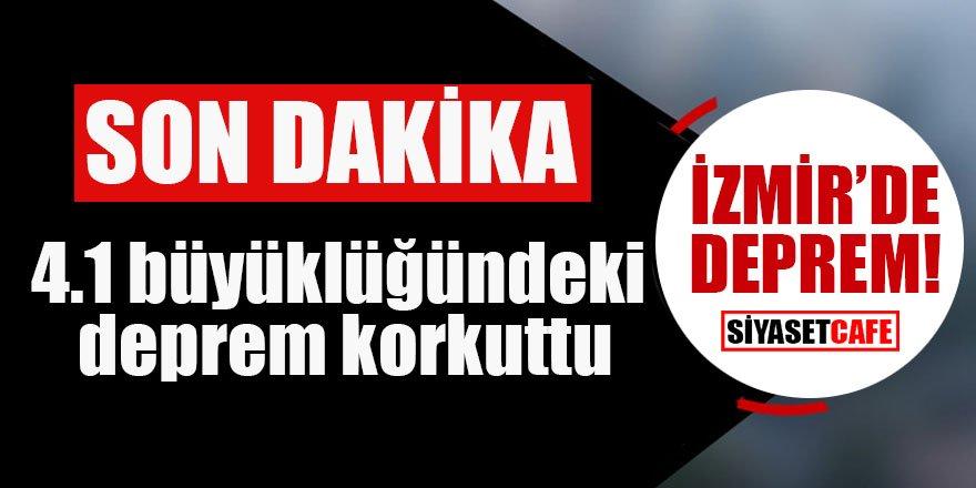 İzmir'de korkutan 4.1 büyüklüğünde deprem