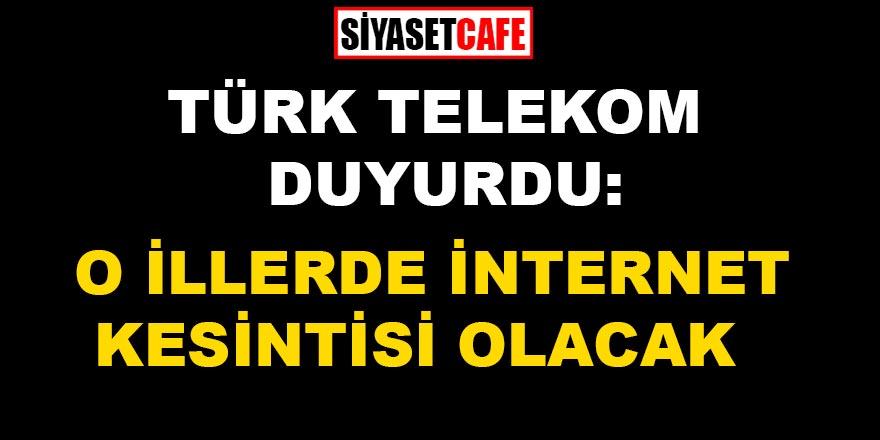 Türk Telekom duyurdu: O illerde internet kesintisi olacak
