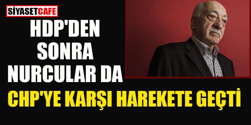 HDP'den sonra Nurcular da CHP'ye karşı harekete geçti