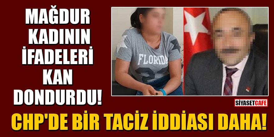 CHP'de bir taciz iddiası daha! Mağdur kadının ifadeleri kan dondurdu