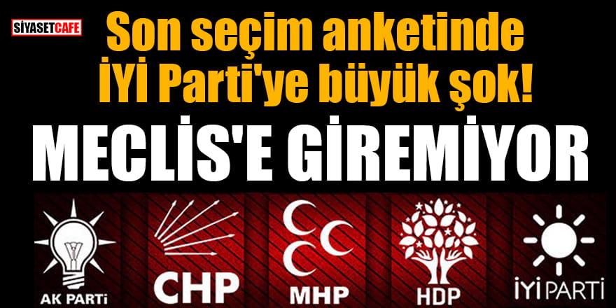 Son seçim anketinde İYİ Parti'ye büyük şok! Meclis'e giremiyor
