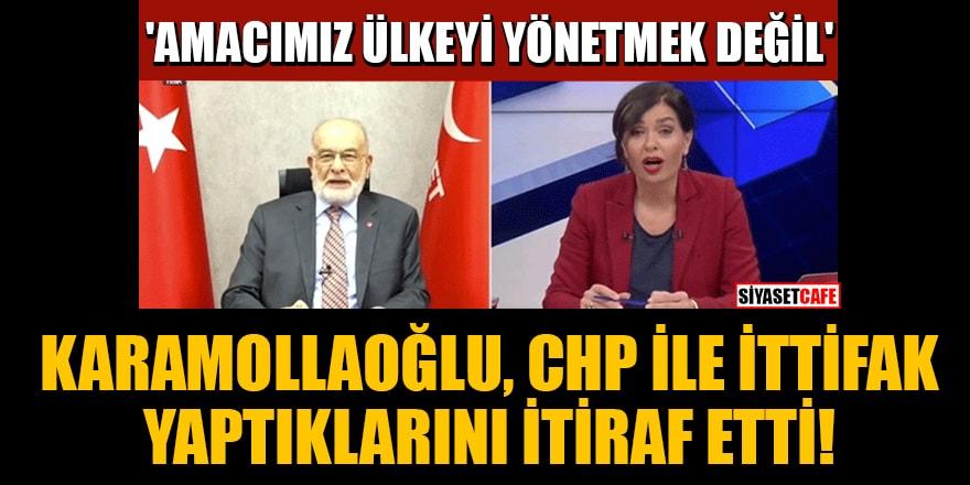 Karamollaoğlu, CHP ile ittifak yaptıklarını itiraf etti! 'Amacımız ülkeyi yönetmek değil'