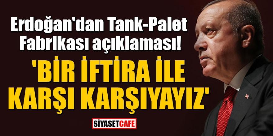 Erdoğan'dan Tank-Palet Fabrikası açıklaması! 'Bir iftira ile karşı karşıyayız'