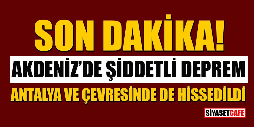 Son dakika! Antalya ve çevresinde şiddetli deprem