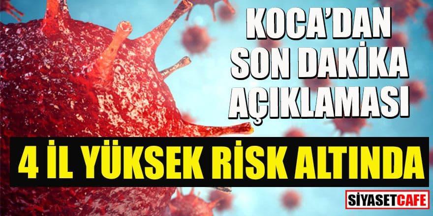 Sağlık Bakanı Koca: 4 il yüksek risk altında