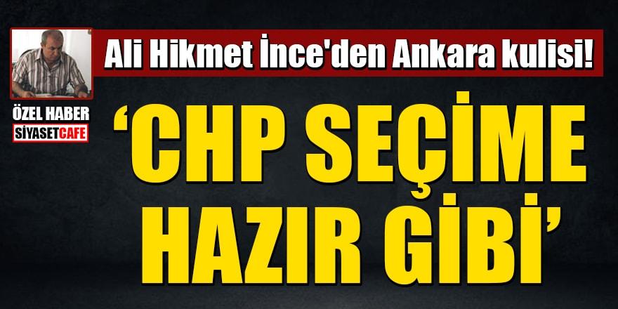 Ali Hikmet İnce'den Ankara kulisi! CHP seçime hazır gibi