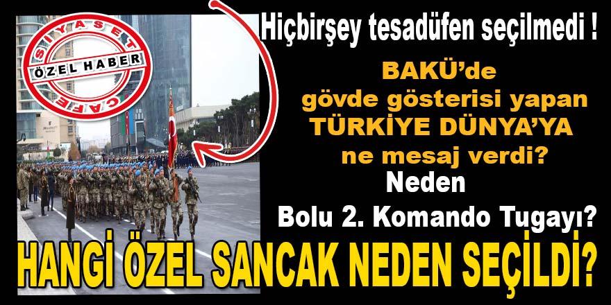 Bakü'de gövde gösterisi yapan Türk askerleri dünyaya ne mesaj verdi? Neden o sancak seçildi? Neden 2 bin 783 asker gitti? Neden 2. Bolu Komando Tugayı seçildi?