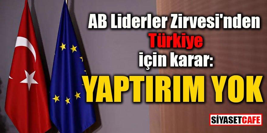 Son dakika: AB Liderler Zirvesi'nden Türkiye için yaptırım kararı çıkmadı