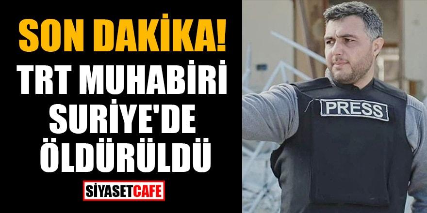 Son Dakika! TRT Arabi muhabiri, Suriye'de öldürüldü