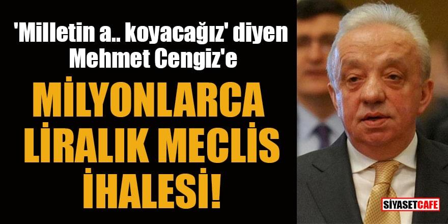 'Milletin a.. koyacağız' diyen Mehmet Cengiz'e milyonlarca liralık Meclis ihalesi!