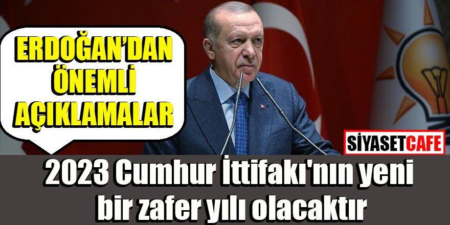 Erdoğan'dan mesaj: 2023 Cumhur İttifakı'nın yeni bir zafer yılı olacaktır