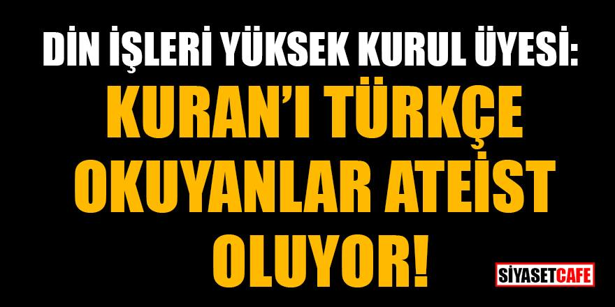 Diyanet'in Yüksek Kurul Üyesi: Kuran'ı Türkçe okuyanlar ateizme yöneliyor